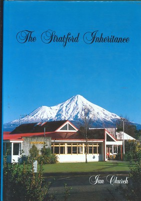 Stratford Inheritance - A History of Stratford and Whangamomona Counties