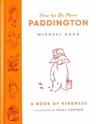How to Be More Paddington: A Book of Kindness