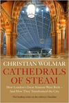 Cathedrals of Steam - How London's Great Stations Were Built - and How They Transformed the City