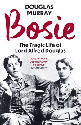 Bosie - A Biography of Lord Alfred Douglas