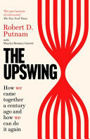 The Upswing - How We Came Together a Century Ago and How We Can Do It Again