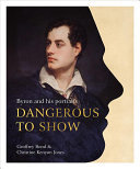 Dangerous to Show - Byron and His Portraits