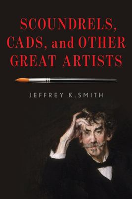 Scoundrels, Cads, and Other Great Artists