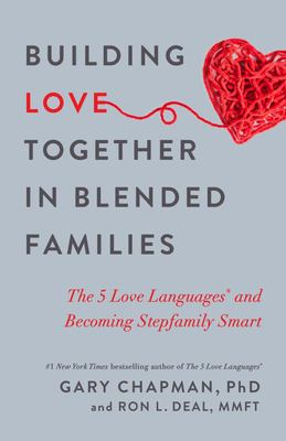 Building Love Together in Blended Families - The 5 Love Languages and Becoming Stepfamily Smart