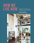How We Live Now - Making Your Space Work Hard for You