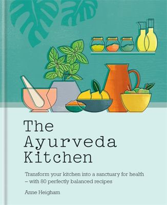 The Ayurveda Kitchen - Transform Your Kitchen into a Sanctuary for Health - with 80 Perfectly Balanced Recipes