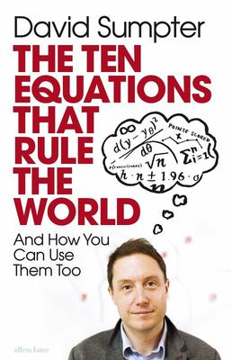 The Ten Equations That Rule the World - And How You Can Use Them Too