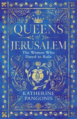 Queens of Jerusalem - The Women Who Dared to Rule