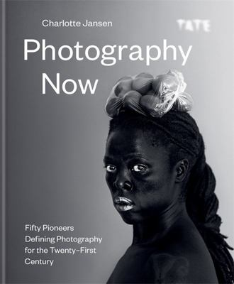 Photography Now - Fifty Pioneers Defining Photography for the Twenty-First Century