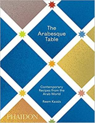 The Arabesque Table - Contemporary Recipes from the Arab World