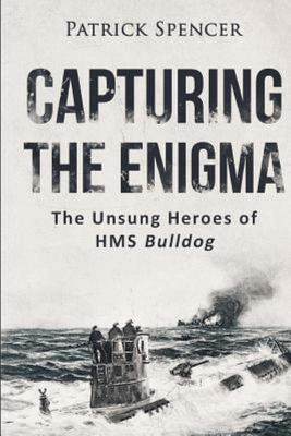 Capturing the Enigma - The Unsung Heroes of HMS Bulldog