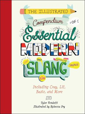 The Illustrated Compendium of Essential Modern Slang - Including Cray, Lit, Basic, and More