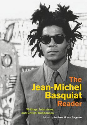 The Jean-Michel Basquiat Reader - Writings, Interviews, and Critical Responses