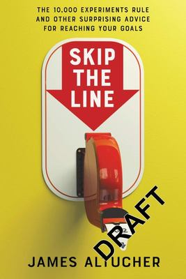 Skip the Line - The Ingenious, Simple Strategies To Propel Yourself to Wealth, Success and Happiness