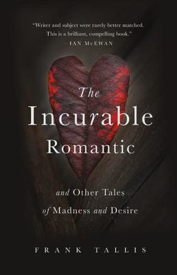 The Incurable Romantic - And Other Tales of Madness and Desire