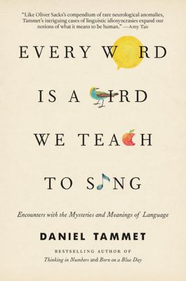 Every Word Is a Bird We Teach to SingEncounters with the Mysteries and Meanings of Language