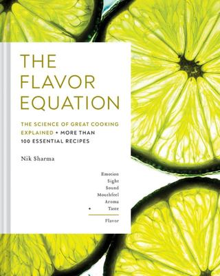 The Flavor Equation - The Science of Great Cooking Explained in More Than 100 Essential Recipes