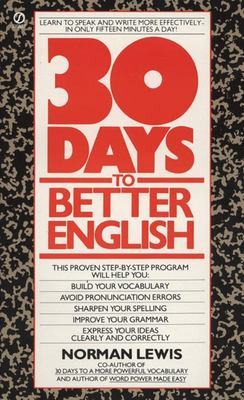 Thirty Days to Better English - Learn to Speak and Write More Effectively--In Only Fifteen Minutes a Day!
