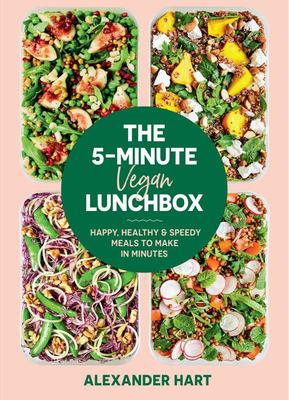 The 5-Minute Vegan Lunchbox - Happy, Healthy and Speedy Meals to Make in Minutes