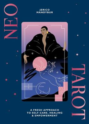 Neo Tarot - A Fresh Approach to Self-Care, Healing and Empowerment