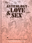 The Astrology of Love + Sex - A Modern Compatibility Guide