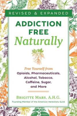 Addiction-Free Naturally - Free Yourself from Opioids, Pharmaceuticals, Alcohol, Tobacco, Caffeine, Sugar, and More