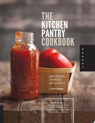Staples from Scratch, the Food Pantry Handbook: How to Make Your Own Tastier, Healthier Mustards, Dressings, Sauces, Spreads, and Other Kitchen Essentials