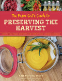 Farm Girl's Guide to Preserving the Harvest: How to Can, Freeze, Dehydrate, and Ferment Your Garden's Goodness