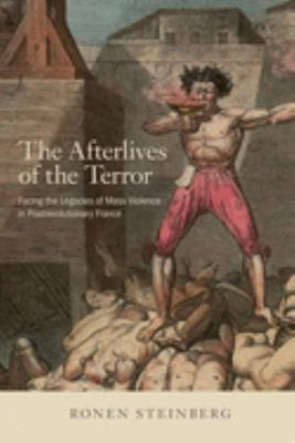 The Afterlives of the Terror - Facing the Legacies of Mass Violence in Postrevolutionary France