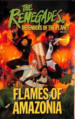 The Renegades Flames of Amazonia: Defenders of the Planet