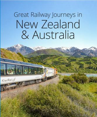 Great Railway Journeys in Australia and New Zealand (2nd Edition)