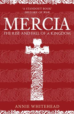 Mercia: The Rise and Fall of a Kingdom