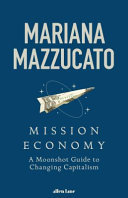 Mission: Economics - A Moonshot Approach to the Economy