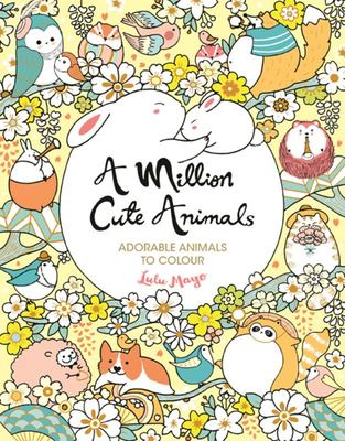 A Million Cute Animals - Adorable Animals to Colour