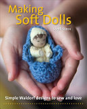 Making Soft Dolls - Simple Waldorf Designs to Sew and Love