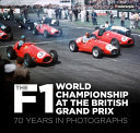The F1 World Championship at the British Grand Prix - 70 Years in Photographs