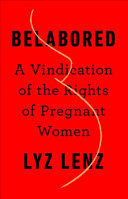 Belabored - A Vindication of the Rights of Pregnant Women
