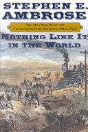 Nothing Like It in the World - The Men Who Built the Transcontinental Railroad, 1863-1869