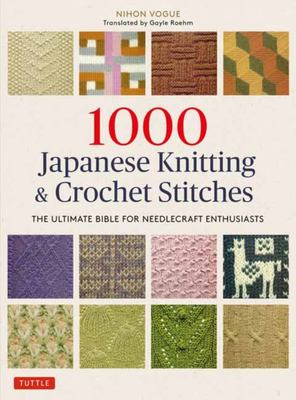 1000 Japanese Knitting and Crochet Stitches - The Ultimate Bible for Needlecraft Enthusiasts