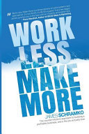 Work Less, Make More - The Counter-Intuitive Approach to Building a Profitable Business, and a Life You Actually Love