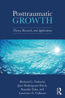 Posttraumatic Growth - Theory, Research, and Applications
