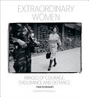 Extraordinary Women - Images of Courage, Endurance and Defiance