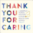 Thank You for Caring - A Celebration of Nurses, Doctors, and Other Health-Care Heroes