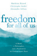 Freedom for All of Us - A Monk, a Philosopher, and a Psychiatrist on Finding Inner Peace