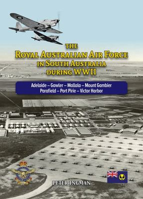 The Royal Australian Air Force in South Australia During WWII - Adelaide - Gawler - Mallala - Mount Gambier - Parafield - Port Pirie - Victor Harbor
