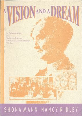 A Vision and a Dream An Informal History of the Christchurch branch of National Council of Women N.Z. Inc.