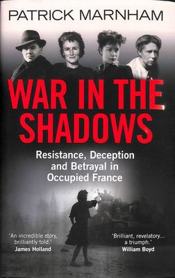 War in the Shadows - Resistance, Deception and Betrayal in Occupied France