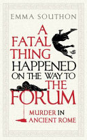 A Fatal Thing Happened on the Way to the Forum - Murder in Ancient Rome