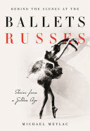Behind the Scenes at the Ballets Russes - Stories from a Silver Age