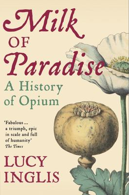 Milk of Paradise - A History of Opium